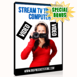Special Bonuses - June 2015 - Stream TV To Your Computer Videos