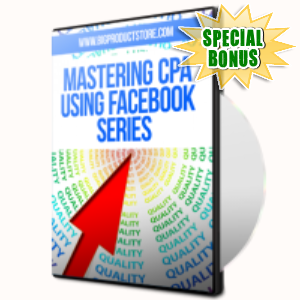 Special Bonuses - July 2015 - Mastering CPA Using Facebook Video Series