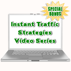 Special Bonuses - July 2015 - Instant Traffic Strategies Video Series