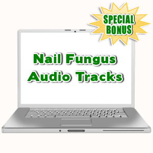 Special Bonuses - July 2015 - Nail Fungus Audio Tracks