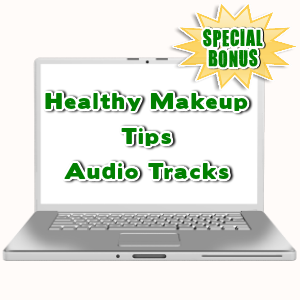 Special Bonuses - July 2015 - Healthy Makeup Tips Audio Tracks