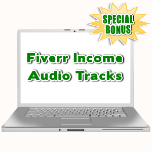 Special Bonuses - July 2015 - Fiverr Income Audio Tracks