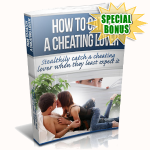 Special Bonuses - July 2015 - How To Catch A Cheating Lover