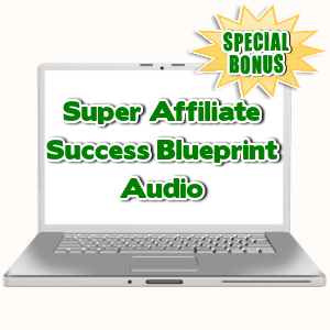 Special Bonuses - July 2015 - Super Affiliate Success Blueprint Audio