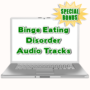 Special Bonuses - August 2015 - Binge Eating Disorder Audio Tracks
