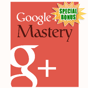 Special Bonuses - September 2015 - Google Plus Mastery