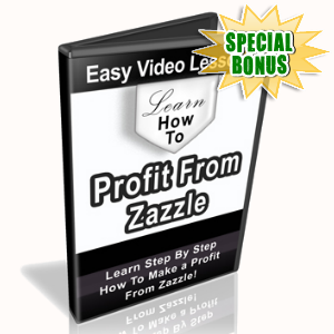 Special Bonuses - December 2015 - Learn How To Profit From Zazzle Video Series
