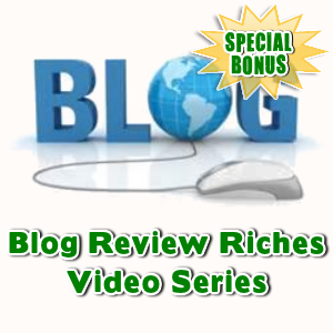 Special Bonuses - February 2016 - Blog Review Riches Video Series