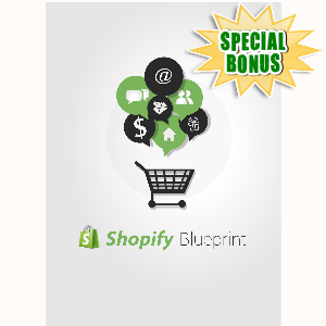 Special Bonuses - May 2016 - Shopify Blueprint Video Series