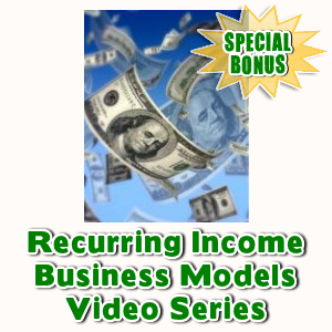 Special Bonuses - May 2016 - Recurring Income Business Models Video Series