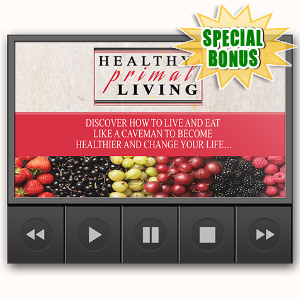 Special Bonuses - May 2016 - Healthy Primal Living Upsell Video Series