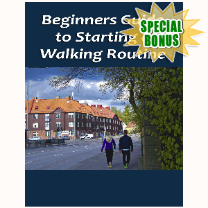 Special Bonuses - June 2016 - Beginners Guide To Starting A Walking Routine