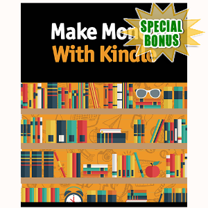Special Bonuses - July 2016 - Make Money With Kindle Video Upgrade