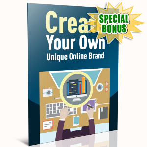 Special Bonuses - July 2016 - Create Your Own Unique Online Brand