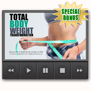 Special Bonuses - July 2016 - Total Body Weight Transformation Video Upgrade Pack