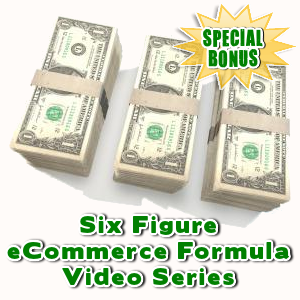 Special Bonuses - September 2016 - Six Figure eCommerce Formula Video Series