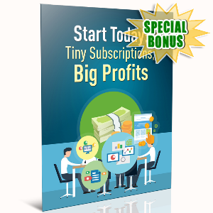 Special Bonuses - September 2016 - Start Today, Tiny Subscriptions, Big Profits