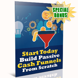 Special Bonuses - September 2016 - Start Today, Build Passive Cash Funnels From Scratch