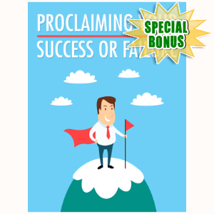 Special Bonuses - December 2016 - Proclaiming Your Success Or Failure