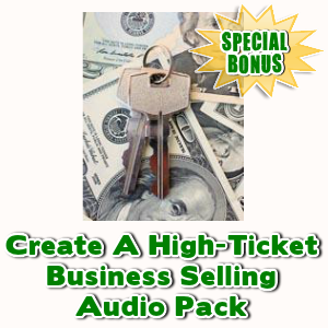 Special Bonuses - January 2017 - Create A High-Ticket Business Selling Audio Pack