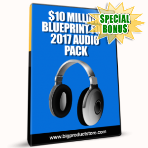 Special Bonuses - February 2017 - $10 Million Blueprint For 2017 Audio Pack