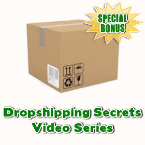 Special Bonuses - February 2017 - Dropshipping Secrets Video Series