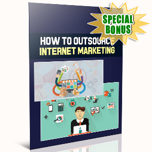 Special Bonuses - March 2017 - How To Outsource Internet Marketing