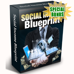 Special Bonuses - March 2017 - Social Income Blueprint Video Series