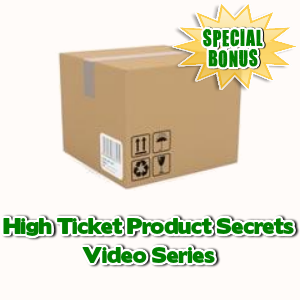 Special Bonuses - March 2017 - High Ticket Product Secrets Video Series