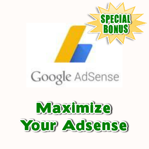 Special Bonuses - April 2017 - Maximize Your Adsense
