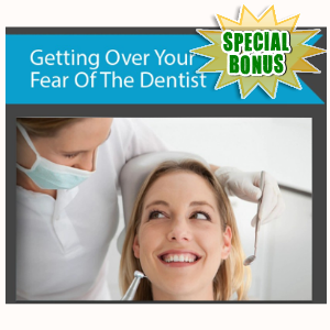 Special Bonuses - April 2017 - Getting Over Fear Of Dentist Video Series