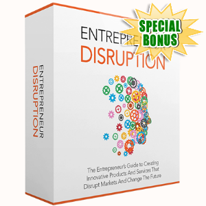 Special Bonuses - April 2017 - Entrepreneur Disruption