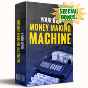 Special Bonuses - April 2017 - Your Own Money Making Machine