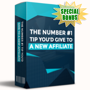 Special Bonuses - April 2017 - The Number One Tip You'd Give To A New Affiliate