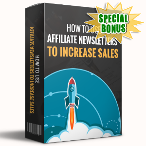 Special Bonuses - May 2017 - How To Use Affiliate Newsletters To Increase Sales