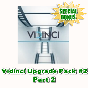 Special Bonuses - May 2017 - Vidinci Upgrade Pack #2 Part 2