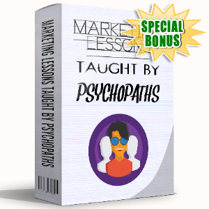 Special Bonuses - July 2017 - Marketing Lessens Taught By Psychopaths
