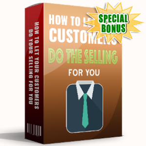 Special Bonuses - July 2017 - How To Let Your Customers Do The Selling For You