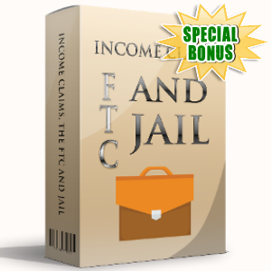 Special Bonuses - July 2017 - Income Claims, The FTC And Jail