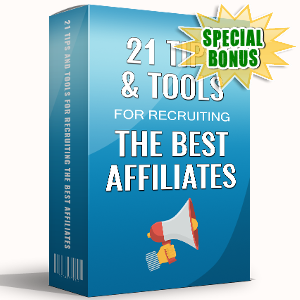 Special Bonuses - July 2017 - 21 Tips And Tools For Recruiting The Best Affiliates