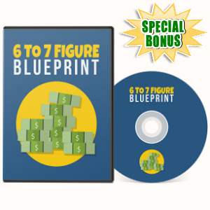 Special Bonuses - July 2017 - 6 To 7 Figure Blueprint Video Series