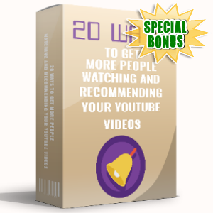 Special Bonuses - July 2017 - 20 Ways To Get More People Watching