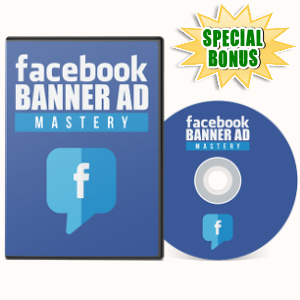 Special Bonuses - July 2017 - Facebook Banner Ad Mastery Video Series Pack