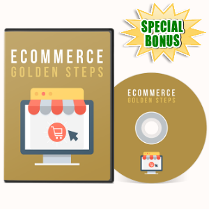 Special Bonuses - July 2017 - Ecommerce Golden Steps Video Series Pack