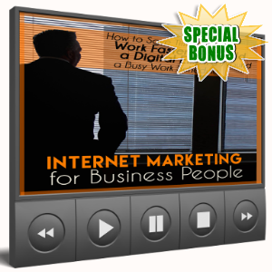 Special Bonuses - August 2017 - Internet Marketing For Business People Video Upgrade Pack
