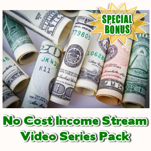 Special Bonuses - August 2017 - No Cost Income Stream Video Series Pack
