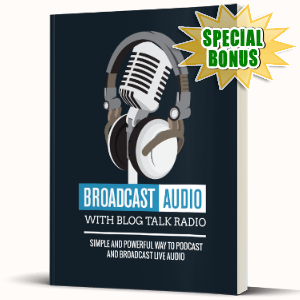 Special Bonuses - August 2017 - Broadcast Audio With Blog Talk Radio Video Series Pack