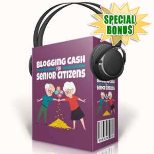 Special Bonuses - September 2017 - Blogging Cash For Senior Citizens Audio Pack