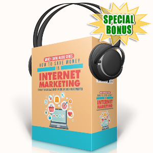 Special Bonuses - September 2017 - How To Save Money In Internet Marketing Audio Pack