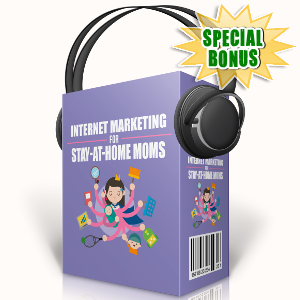 Special Bonuses - September 2017 - Internet Marketing For Stay At Home Moms Audio Pack